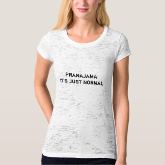 Pranajama It's Just Normal T-Shirt