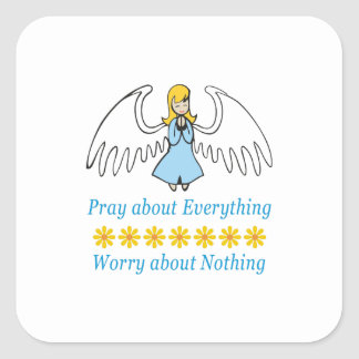 PRAY ABOUT EVERYTHING SQUARE STICKER