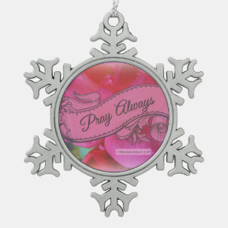 Pray Always Scripture Roses Banner Snowflake Pewter Christmas Ornament