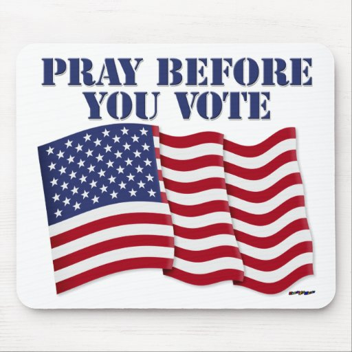 PRAY BEFORE YOU VOTE MOUSEPADS