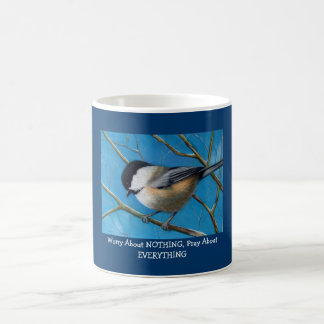 PRAY, DO NOT WORRY: CHICKADEE: PASTEL ART COFFEE MUG