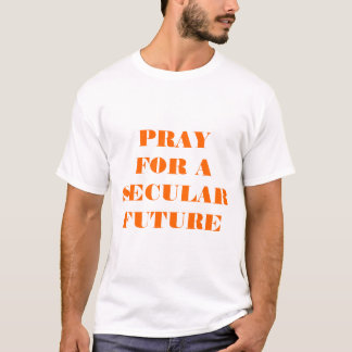 Pray for a Secular Future T-Shirt