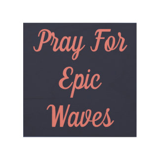 Pray For Epic Waves Wood Wall Art