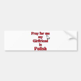 Pray for me Girlfriend is Polish Bumper Sticker