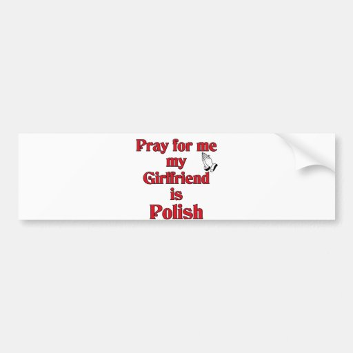 Pray for me Girlfriend is Polish Bumper Stickers