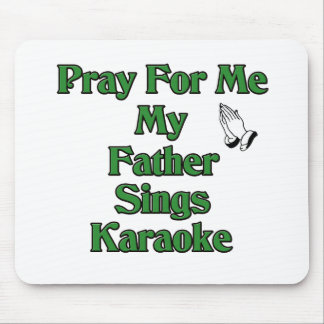 Pray for me my father sings karaoke mouse pad