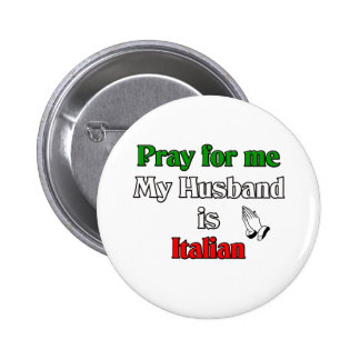 Pray for me my husband is Italian Pinback Button