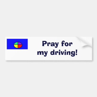 Pray for my driving! bumper sticker