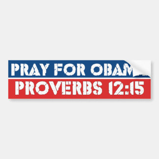 Pray for Obama - Proverbs 12:15 Bumper Sticker