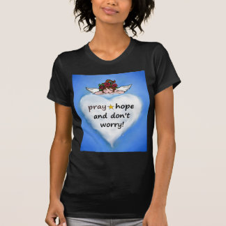Pray, hope and don't worry! T-Shirt