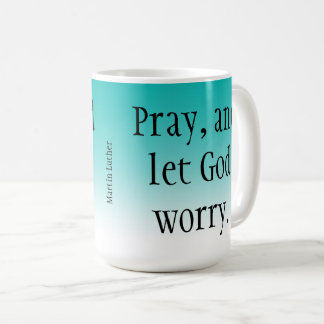 Pray & Let God Worry! Blue Ombre Christian Mug