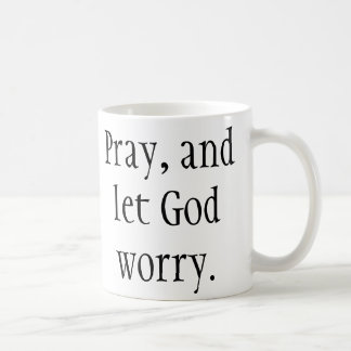 Pray & Let God Worry! Christian Mug