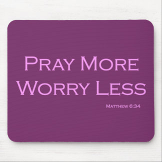 Pray More Worry Less Mouse Pad