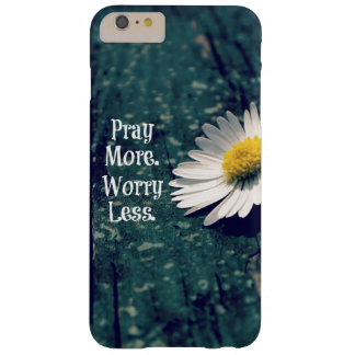 Pray More Worry Less Quote with Daisy Barely There iPhone 6 Plus Case