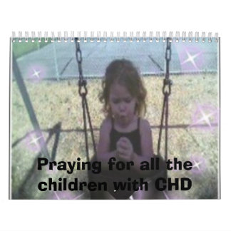 pray, Praying for all the children with CHD Wall Calendars