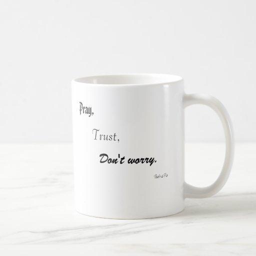 Pray,, Trust,, Don't worry., Padre Pio Coffee Mug