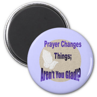 PRAYER CHANGES THINGS 6 CM ROUND MAGNET