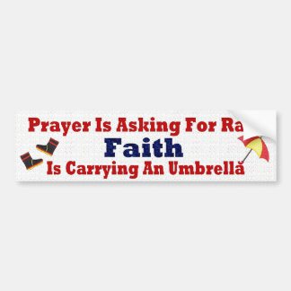 Prayer is Asking for Rain Bumper Sticker