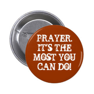 PRAYER.IT'S THE MOST YOU CAN DO! 6 CM ROUND BADGE