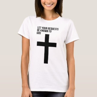 Prayer: Let Your Requests be Known to God T-Shirt