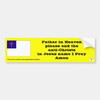 Prayer to end the anti-Christs Bumper Sticker