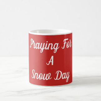 Praying For A Snow Day Coffee Mug