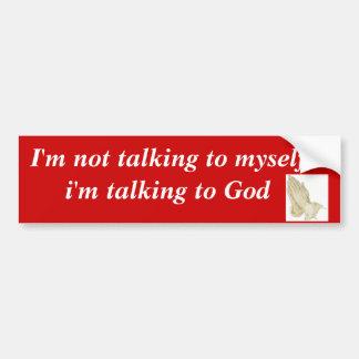 praying_hands, I'm not talking to myself i'm ta... Bumper Sticker