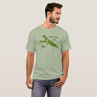 Praying Mantis Don't Bug Me I Bite T-shirt