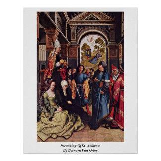 Preaching Of St. Ambrose By Bernard Van Orley Poster