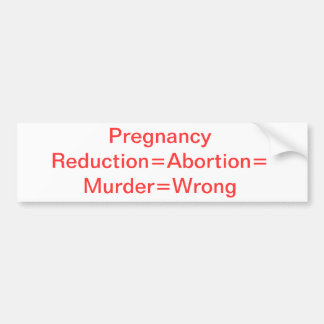 Pregnancy reduction=murder=abortion=wrong bumper sticker