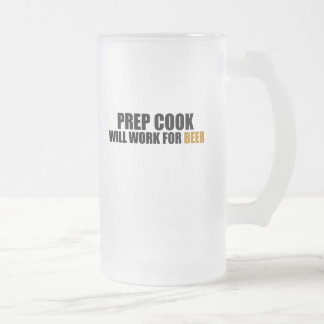 Prep Cook-Will Work for Beer Mugs