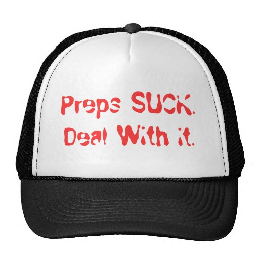 Preps SUCK. Deal With it. Hats