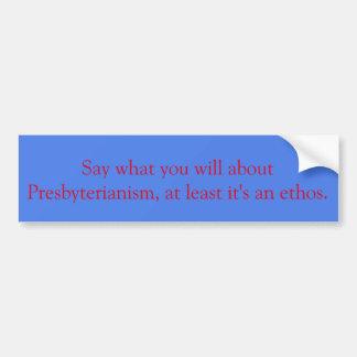 Presbyterian ethos bumper sticker