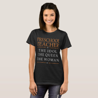 Preschool Teacher Idol The Queen The Woman Tshirt