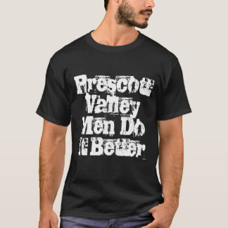 Prescott Valley Men Do It Better Shirt