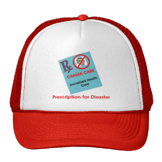 Prescription for disaster-Obama care. Mesh Hats
