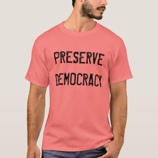PRESERVE DEMOCRACY T-Shirt