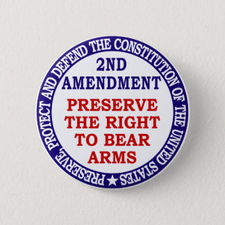 Preserve The Right to Bear Arms ( 2nd Amendment ) 6 Cm Round Badge