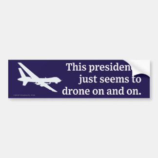 Presidency Drones On and On Bumper Sticker