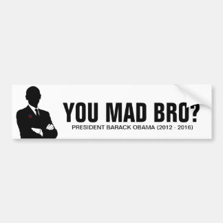 President Barack Obama 2012.  You mad bro? Bumper Sticker