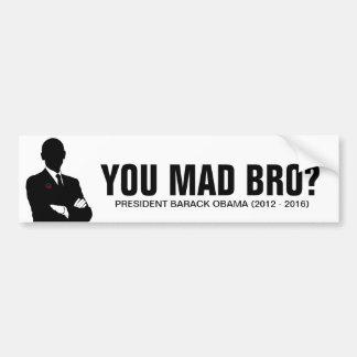 President Barack Obama 2012.  You mad bro? Bumper Sticker