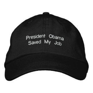 President Obama Saved My Job Embroidered Cap
