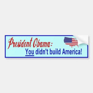 President Obama: YOU didn't build America! Bumper Sticker