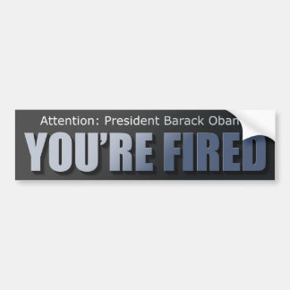 President Obama: You're Fired Bumper Stickers