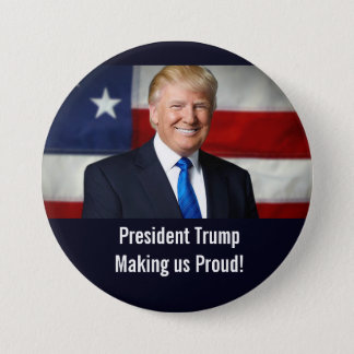 President Trump Making us Proud Button