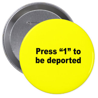 Press 1 to be deported pinback buttons
