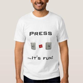 Press Alt+F4... It's fun! Tee Shirt