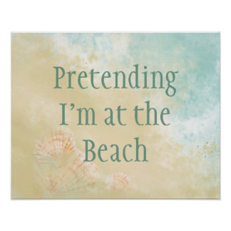 Pretending I'm at the Beach Fun Beach Quote Poster