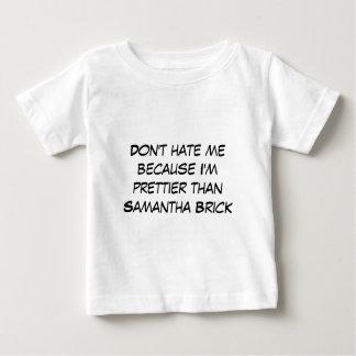 Prettier than Samantha Brick Baby T-Shirt