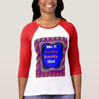 PRETTY KNOTTY : Crazy Gifts for NAUGHTY Girls Tee Shirt